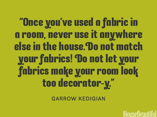 Don't match fabrics. housebeautiful.com. #fabrics #designer_quotes