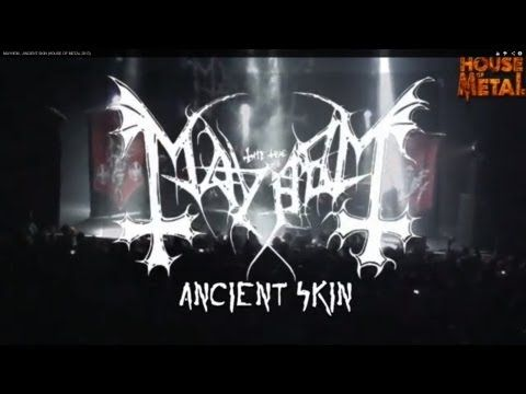 ? MAYHEM - ANCIENT SKIN (HOUSE OF METAL 2013) - YouTube