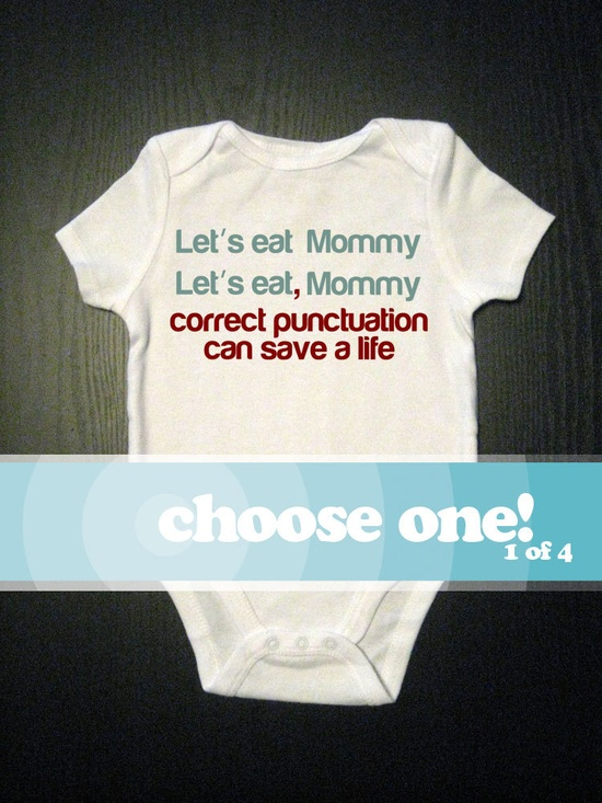 Funny Onesie Baby Clothes - Correct Punctuation Childrens Clothing - Choose 1 of 4 sayings. $14.00, via Etsy.