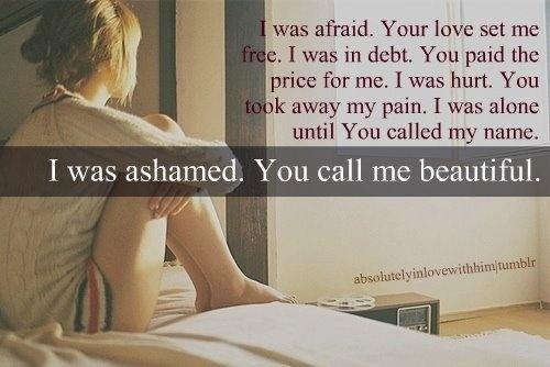 I was afraid -- Your love set me free...
