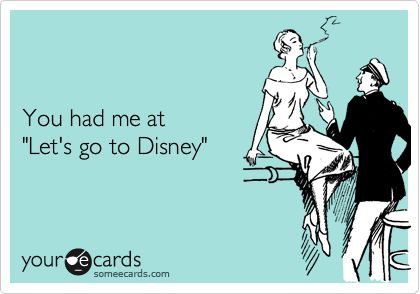 Funny Flirting Ecard: You had me at 'Let's go to Disney'.