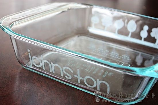 Did you know that glass etching is super easy? You'd always get your dishes back! Maybe… :) And, what a great gift (add a couple of tea towels, some dishcloths, and a couple of great recipes) Way easy & cool!
