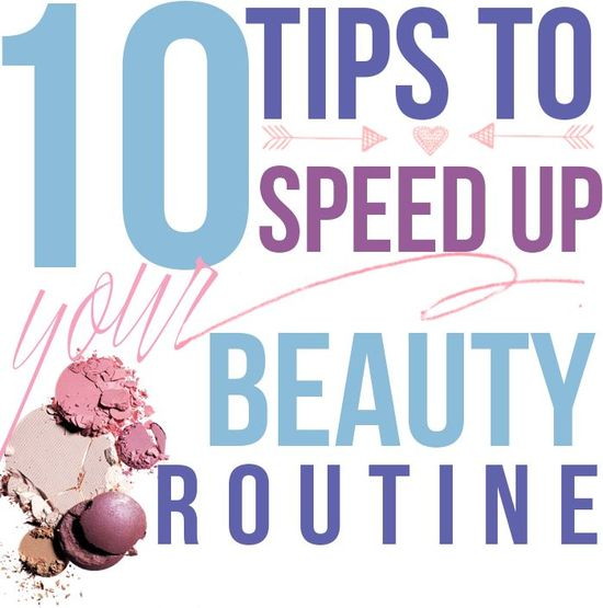 10 Tips To Speed Up Your Beauty Routine