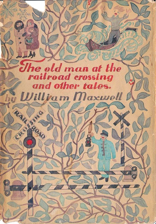 The Old Man at the Railroad Crossing and Other Tales by William MAXWELL, New York: Alfred A. Knopf, 1966. First edition.