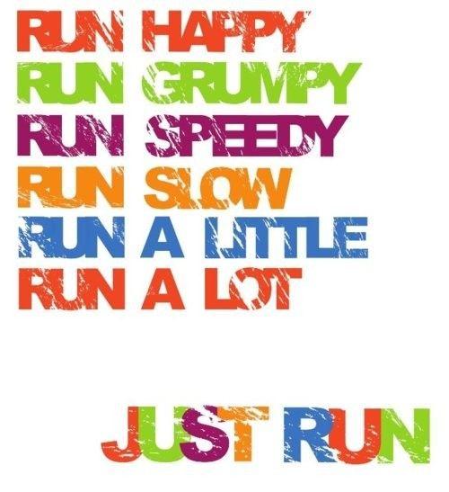 Just run! From @Marsha Crowe's Running.
