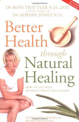 Better Health Through Natural Healing: How to get well without drugs or surgery « Library User Group