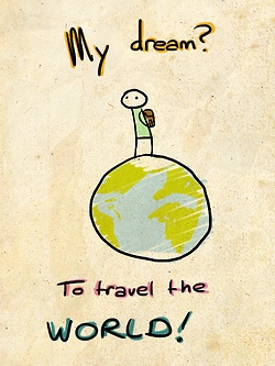 my dream? to travel the world