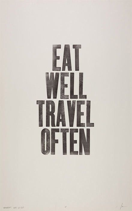Eat well and travel often