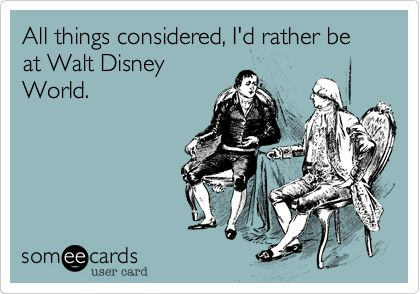I'd rather be at Walt Disney World!