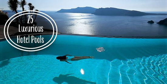 The 25 Most Luxurious Hotel Pools