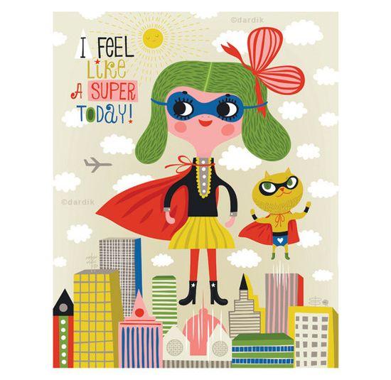 I feel like a super today !  print by Helen Dardik