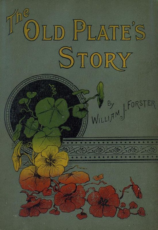 Forster, William J. The old plate's story. 1898. (book cover)