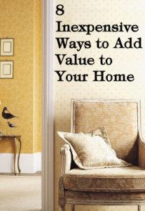 8 Inexpensive Ways to Add Value to a Room- Good tips!