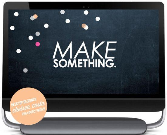"""Make Something"" Free desktop design by Chelsea Costa"