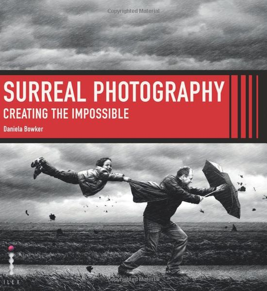 Surreal Photography: Creating The Impossible: Daniela Bowker: 9780415662673: Amazon.com: Books