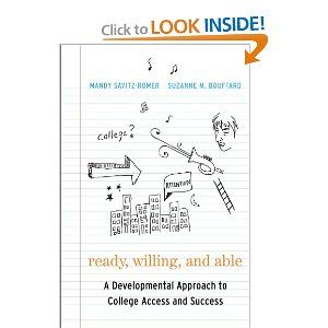 Ready, Willing, and Able: A Developmental Approach to College Access and Success - this book is HOW to approach college readiness efforts to match with student's appropriate development