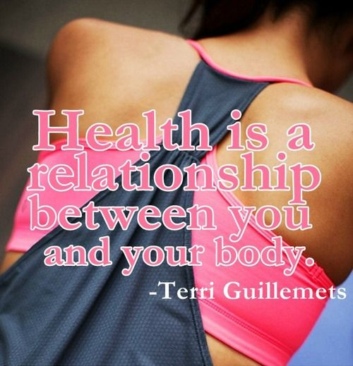 Health is a relationship between you and your body.