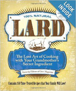 Lard: The Lost Art of Cooking with Your Grandmother's Secret Ingredient: Editors of Grit Magazine: 9781449409746: Amazon.com: Books