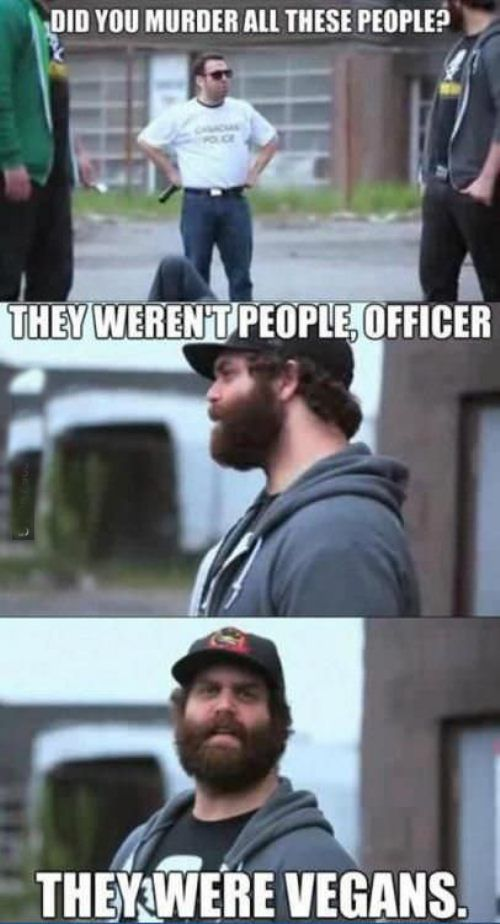 Epic meal time!  Vegans are fine with me, but this is funny. -Caleb