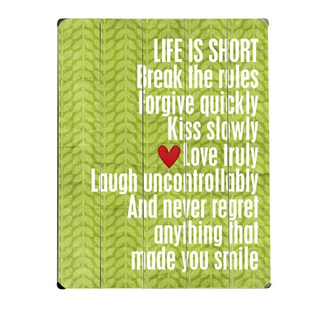 Life Is Short Wall Art - Break the Rules, Forgive Quickly, Kiss Slowly, Love Truly, Laugh Uncontrolably, And NEVER regret anything that made you sMiLe :0) #quotes #wordart #sayings #inspiration #motivation #wisdom