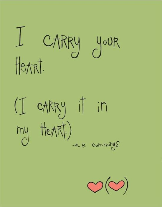 i carry your heart. (i carry it in my heart). e.e. cummings