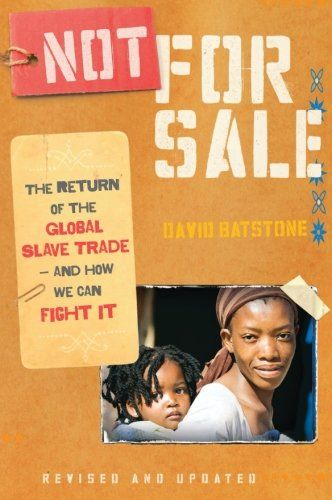 Not for Sale: The Return of the Global Slave Trade--and How We Can Fight It/David Batstone