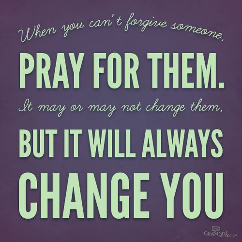 Prayer will change you so very true