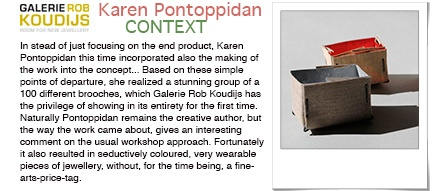 "KAREN PONTOPPIDAN: ""CONTEXT"" - Amsterdam - Rob Koudijs gallery -   From 20 April to 1 May 2013  http://www.galerierobkoudijs.nl - - The difference in status between the fine and the applied arts is a phenomenon that has kept Karen Pontoppidan busy for some time now."
