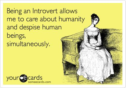 Describes my introverted ways exactly.