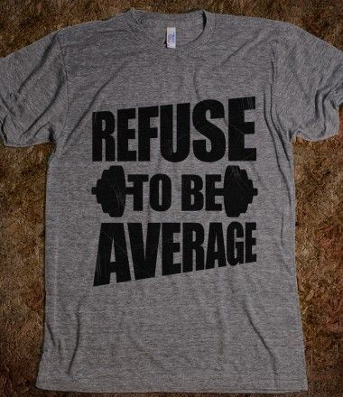 #workout #exercise #fitness #athletic #gym #shirt Refuse To Be Average