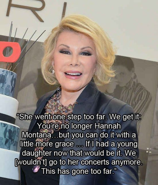 Everything Celebrities Have Said About Miley Cyrus  Can't stand Joan Rivers, but I have to say I agree with this.