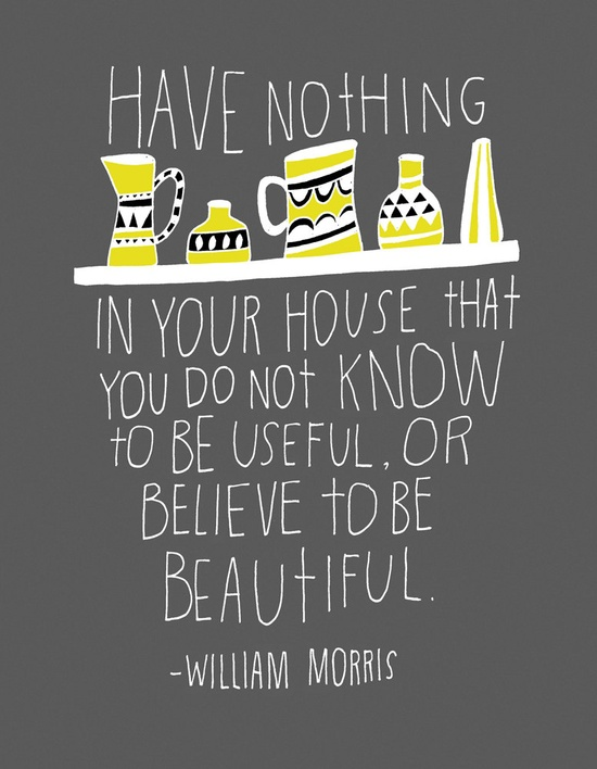 No better time to implement this...    William Morris Quote - Archival Print ~ Lisa Congdon Art & Illustration