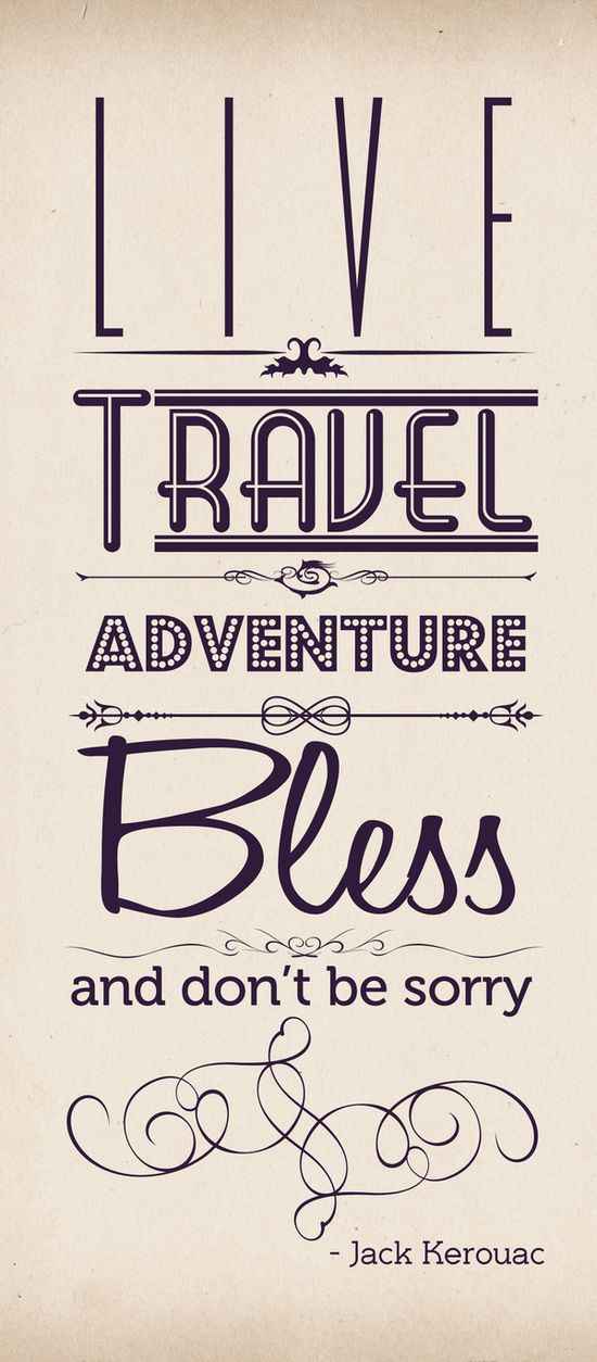 """Live, Travel, Adventure, Bless, and Don't be Sorry."" -Jack Kerouac #quote via beautiful #typography"