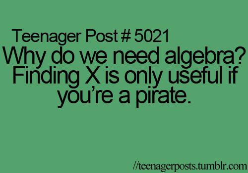 lol!!!!!! why do I need algebra? its not like i am gonna be a math teacher....