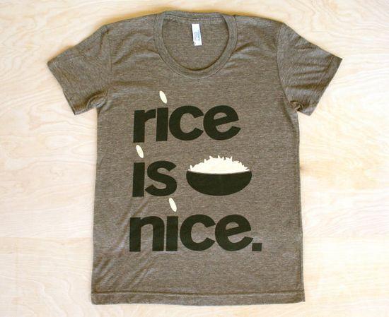 Rice is Nice - T-shirt via Etsy.
