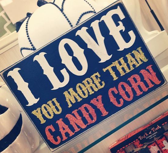 I love you more than candy corn : Halloween decorations