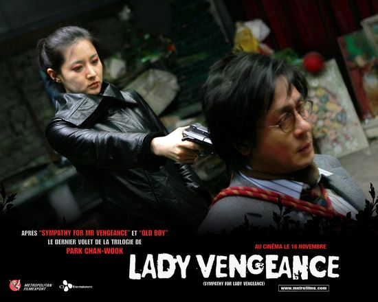 "Sympathy for Lady Vengeance (Hangul: ??? ???; RR: Chinjeolhan geumjassi; lit. ""Kind-hearted Geum-ja"") is a 2005 South Korean film by director Park Chan-wook.[3] In North America and parts of Europe, the film has been screened under the title Lady Vengeance. The film is the third installment in Park's The Vengeance Trilogy, following Sympathy for Mr. Vengeance (2002) and Oldboy (2003)."
