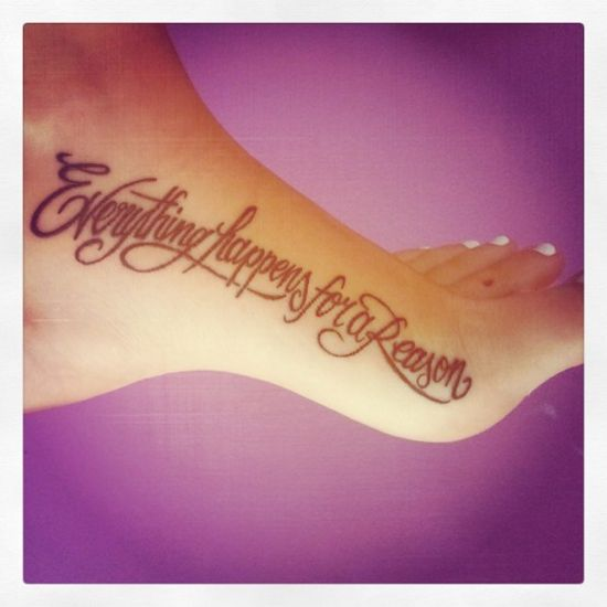 'Everything happens for a reason'-tattoo. Love the placement on the foot, not to mention the font.