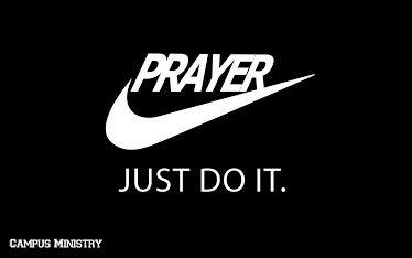Prayer - Just do it.