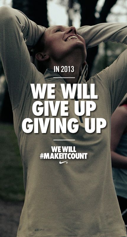 BLOGGED Give up on giving up in 2013. #makeitcount #nike