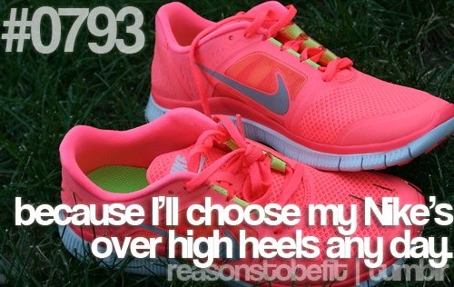 because I'll choose my Nike's over high heels any day :) nowadays, yup!
