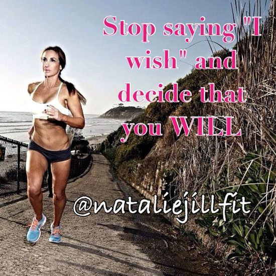 "Stop saying ""I wish"" and decide that you WILL!"