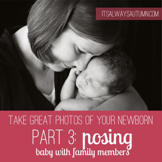 it's always autumn  - photograph: take great photos of your newborn baby {pt 3: posing baby with familymembers}