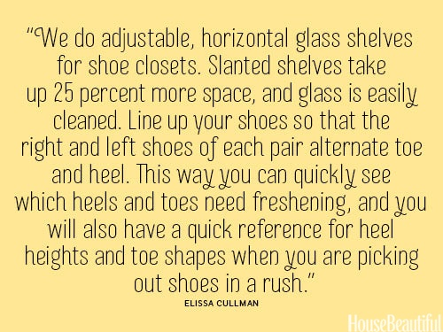 Line up your shoes so that each pair has a toe and a heel displayed. housebeautiful.com #closet_advice #designer_quotes #decorating #closet_space
