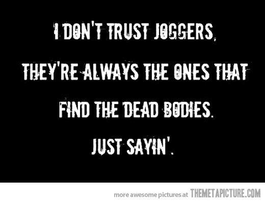 I don't trust joggers…