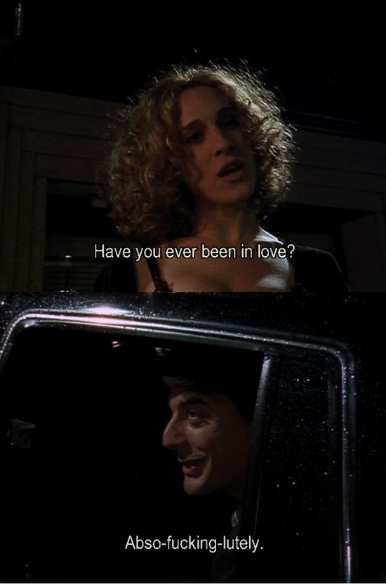 Sex and the City, season 1....this is so my fav line from Big!!! :) This show broke bounderies and was so funny. I loved when Carrie asked Big this question.