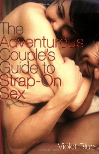 The Adventurous Couple's Guide to Strap-On Sex/Violet Blue