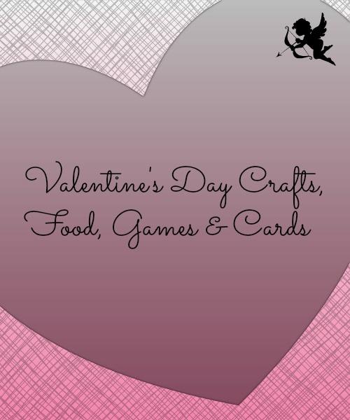 Valentine's Day Crafts, Food, Games & Card Ideas