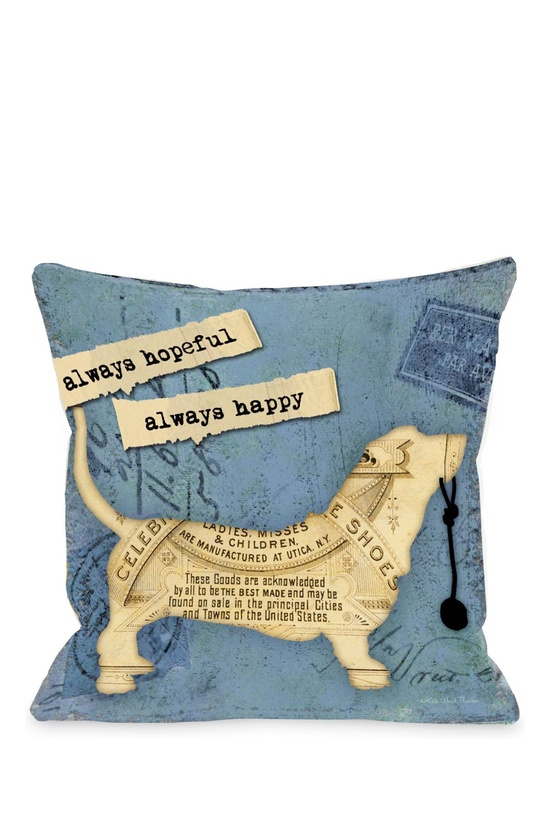 Always Hopeful, Always Happy Pillow...and it has a weiner doggy on it, I love my weiner dog!!!