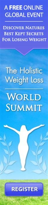 This is a FREE 7-day global event- The 2013 Holistic Weight Loss World Summit! An incredible online event, that shows you how to lose weight & create better health, naturally and holistically. Register for FREE to get all the info!